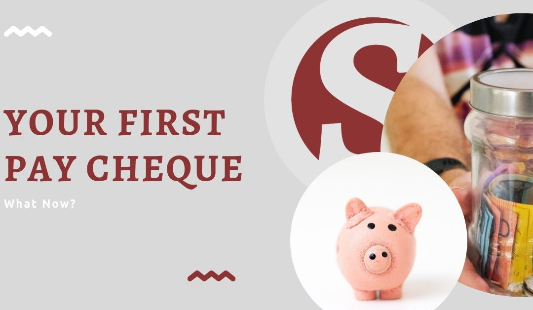 Your First Pay Cheque – What Now